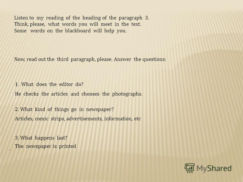 Listen to my reading of the heading of the paragraph 3. Think, please, what words you will meet in the text. Some words on the blackboard will help you. Now, read out the third paragraph, please. Answer the questions: 1. What does the editor do? He c
