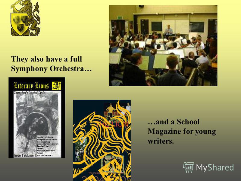They also have a full Symphony Orchestra… …and a School Magazine for young writers.