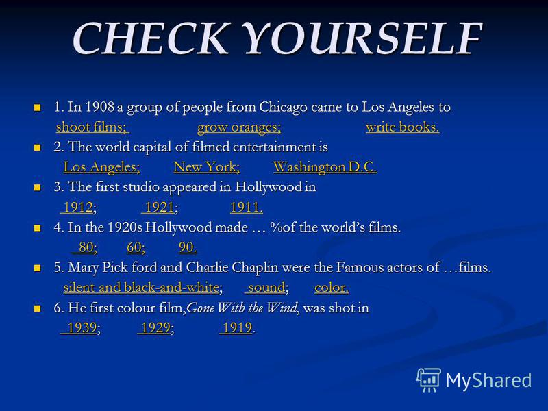 CHECK YOURSELF 1. In 1908 a group of people from Chicago came to Los Angeles to 1. In 1908 a group of people from Chicago came to Los Angeles to shoot films; grow oranges; write books. shoot films; grow oranges; write books.shoot films; grow oranges;