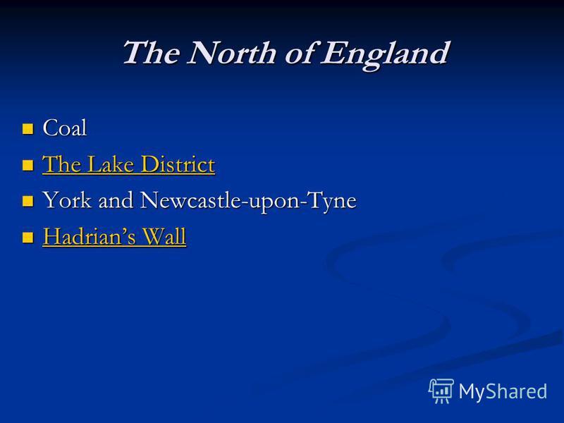 The North of England Coal Coal The Lake District The Lake District The Lake District The Lake District York and Newcastle-upon-Tyne York and Newcastle-upon-Tyne Hadrians Wall Hadrians Wall Hadrians Wall Hadrians Wall