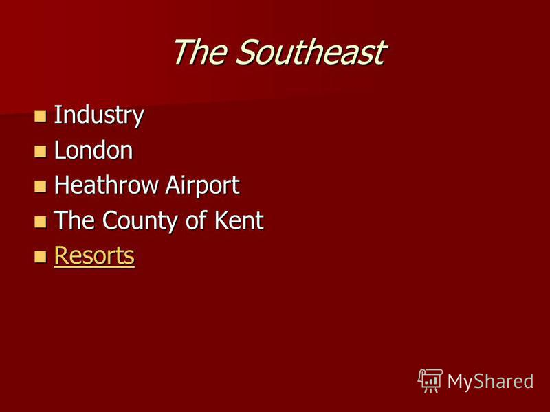 The Southeast Industry Industry London London Heathrow Airport Heathrow Airport The County of Kent The County of Kent Resorts Resorts Resorts