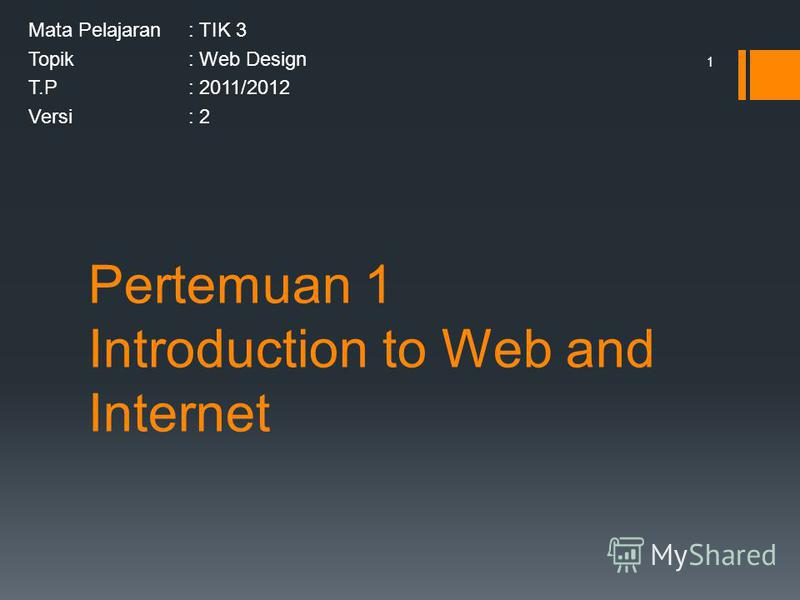 Pertemuan 1 Introduction to Web and Internet Mata Pelajaran: TIK 3 Topik: Web Design T.P: 2011/2012 Versi: 2 1