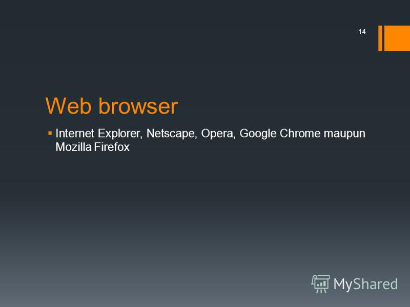 Web browser Internet Explorer, Netscape, Opera, Google Chrome maupun Mozilla Firefox 14