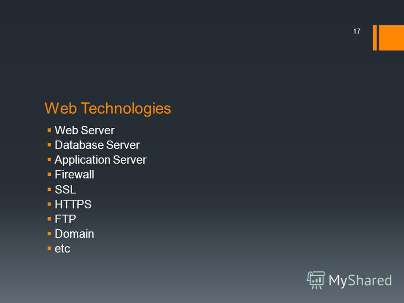 Web Technologies Web Server Database Server Application Server Firewall SSL HTTPS FTP Domain etc 17