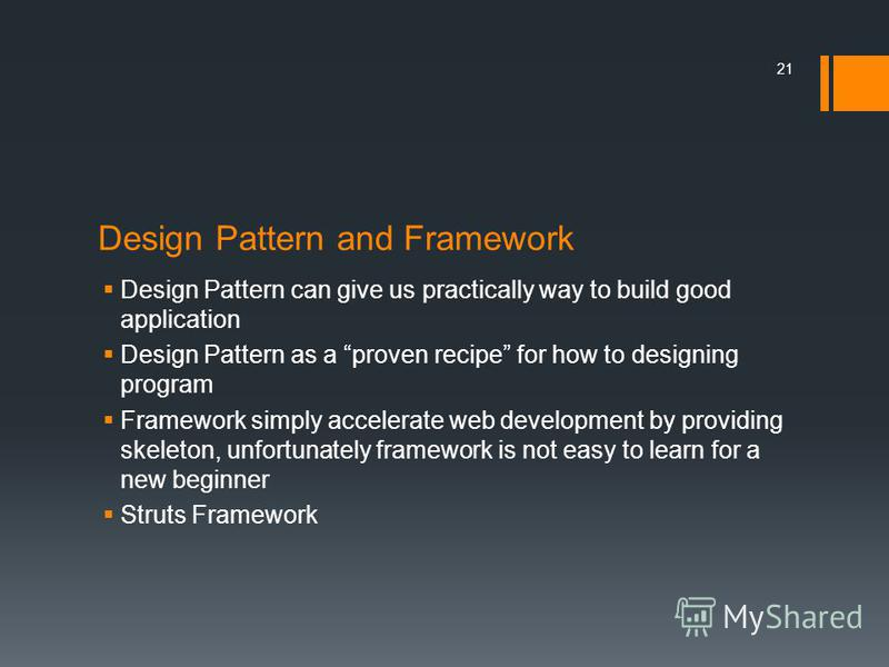 Design Pattern and Framework Design Pattern can give us practically way to build good application Design Pattern as a proven recipe for how to designing program Framework simply accelerate web development by providing skeleton, unfortunately framewor
