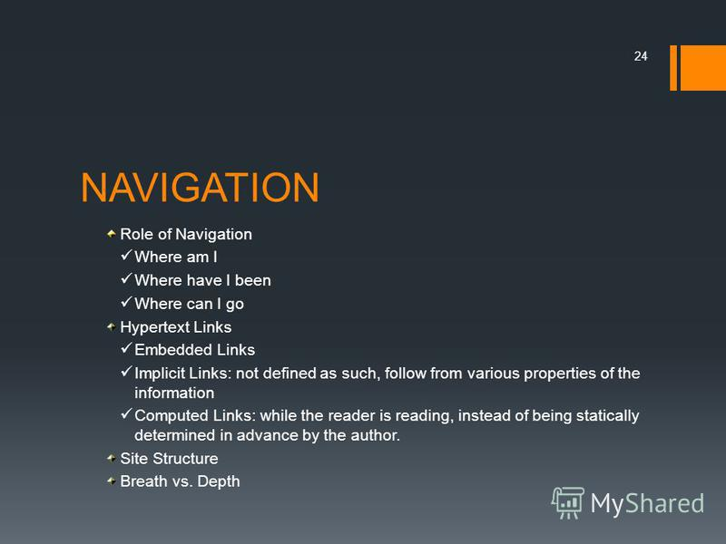 NAVIGATION Role of Navigation Where am I Where have I been Where can I go Hypertext Links Embedded Links Implicit Links: not defined as such, follow from various properties of the information Computed Links: while the reader is reading, instead of be