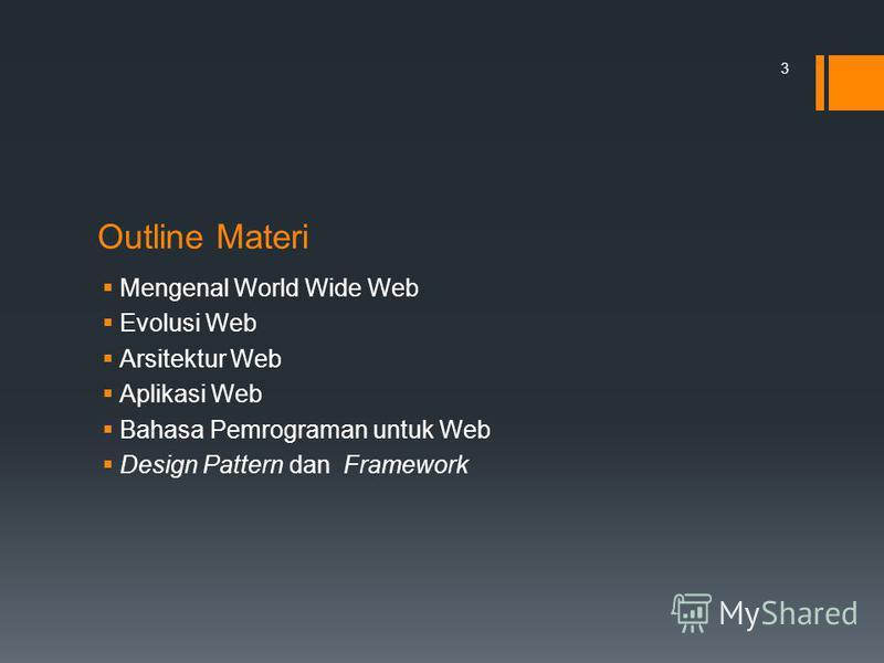 Outline Materi Mengenal World Wide Web Evolusi Web Arsitektur Web Aplikasi Web Bahasa Pemrograman untuk Web Design Pattern dan Framework 3