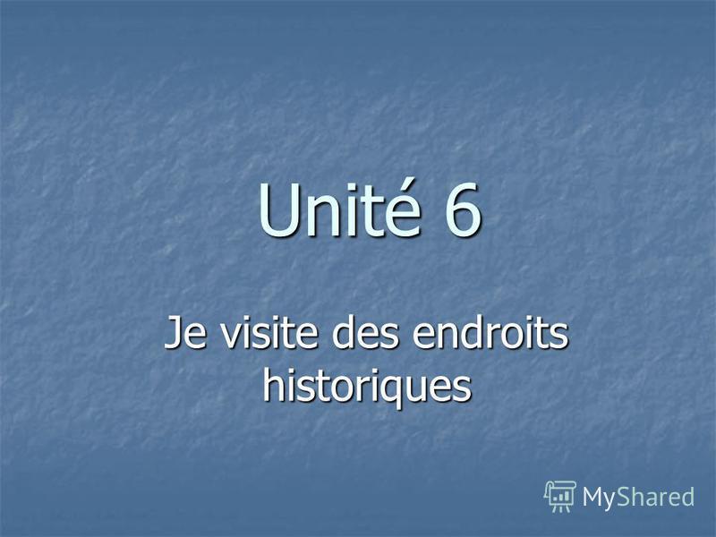 Unité 6 Je visite des endroits historiques