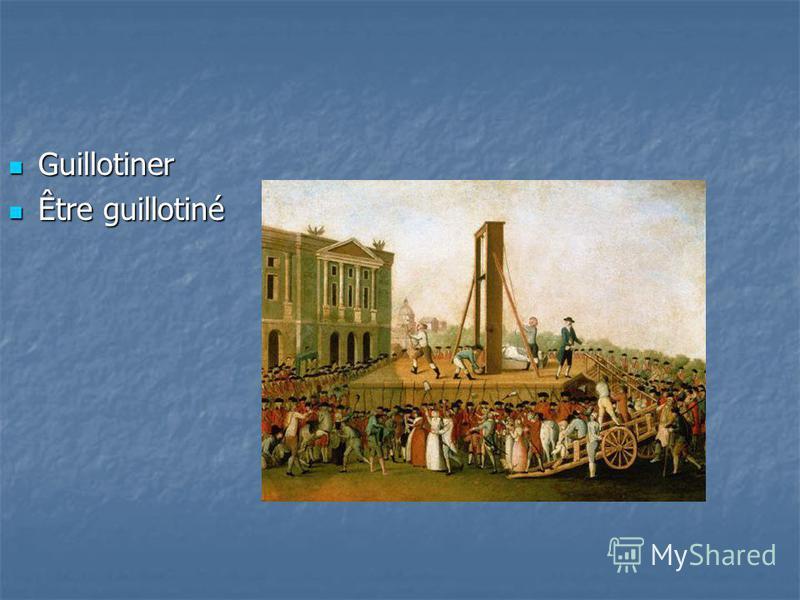Guillotiner Guillotiner Être guillotiné Être guillotiné