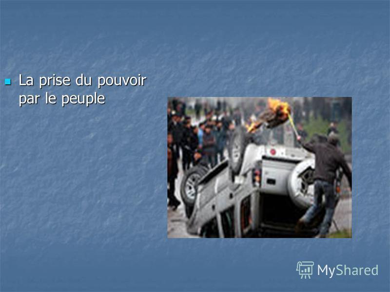 La prise du pouvoir par le peuple La prise du pouvoir par le peuple