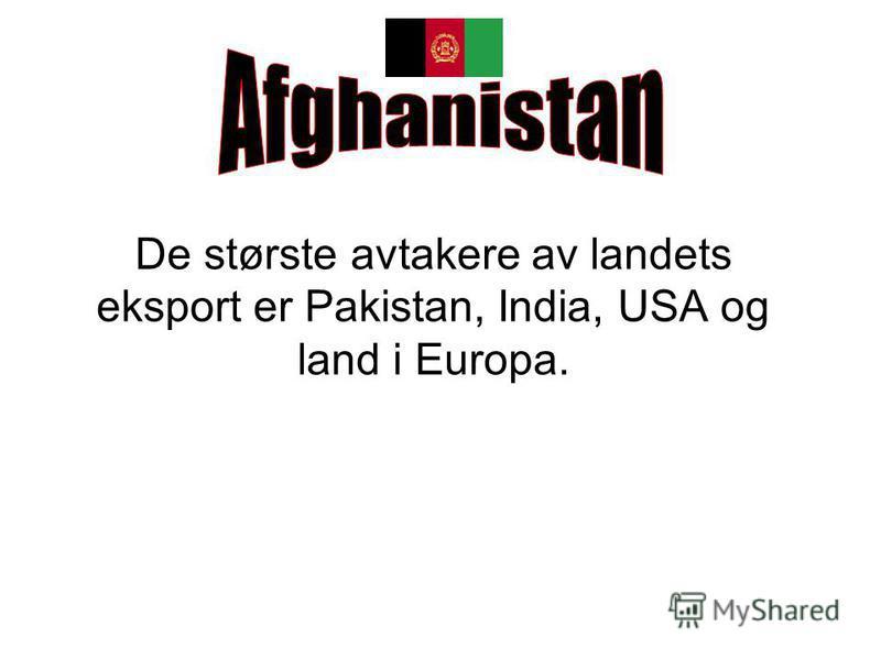 De største avtakere av landets eksport er Pakistan, India, USA og land i Europa.