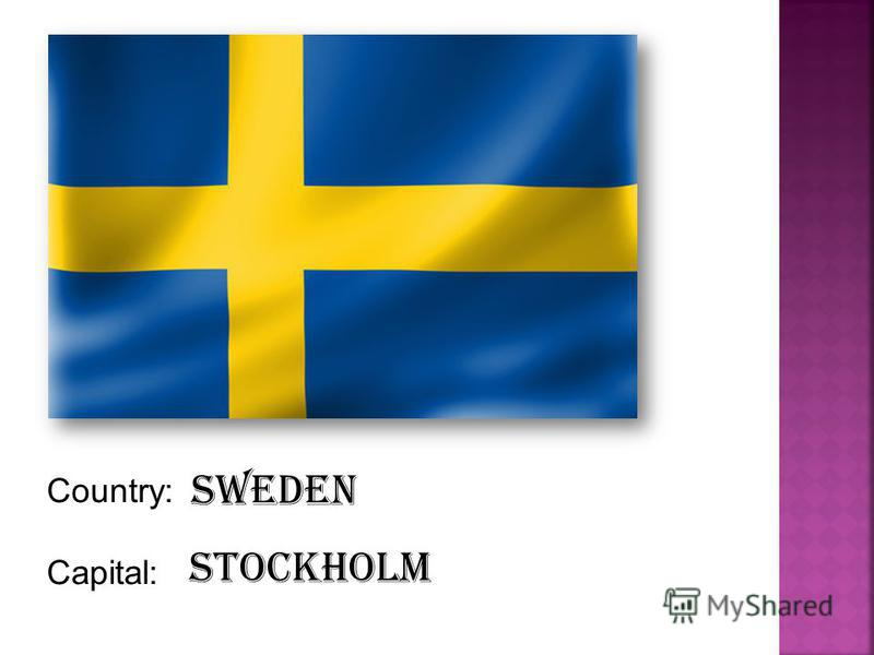 Country: Capital: Sweden Stockholm