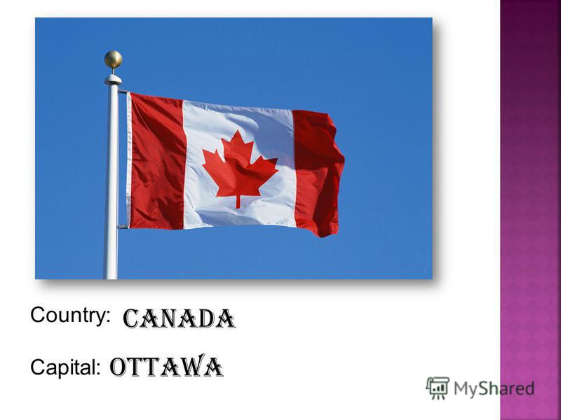 Country: Capital: Canada Ottawa
