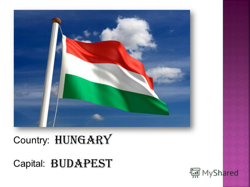 Country: Capital: Hungary Budapest