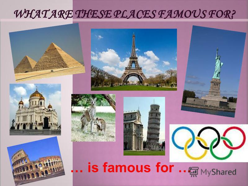 … is famous for …