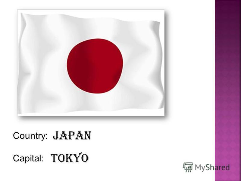 Country: Capital: Japan Tokyo
