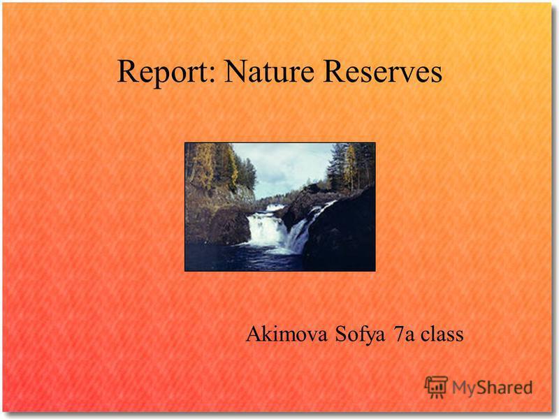 Report: Nature Reserves Akimova Sofya 7a сlass