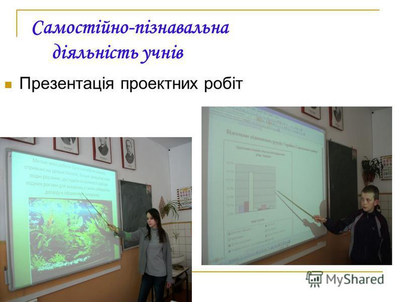 Самостійно-пізнавальна діяльність учнів Презентація проектних робіт