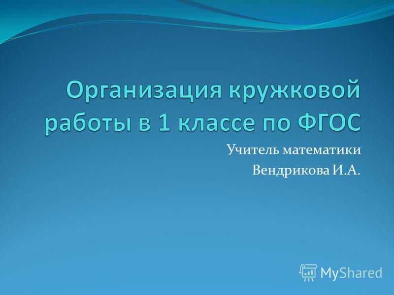 Учитель математики Вендрикова И.А.
