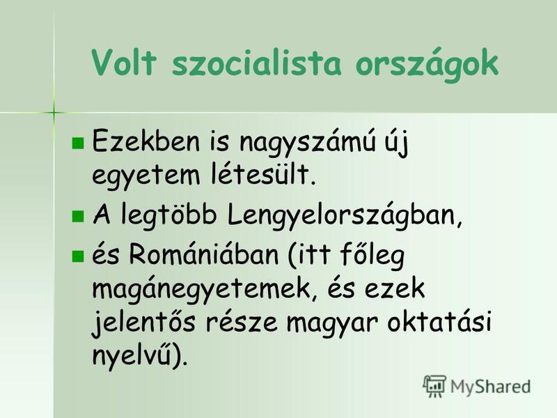 Volt szocialista országok Ezekben is nagyszámú új egyetem létesült. A legtöbb Lengyelországban, és Romániában (itt főleg magánegyetemek, és ezek jelentős része magyar oktatási nyelvű).