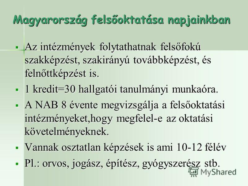 Magyarország felsőoktatása napjainkban Az intézmények folytathatnak felsőfokú szakképzést, szakirányú továbbképzést, és felnőttképzést is. Az intézmények folytathatnak felsőfokú szakképzést, szakirányú továbbképzést, és felnőttképzést is. 1 kredit=30
