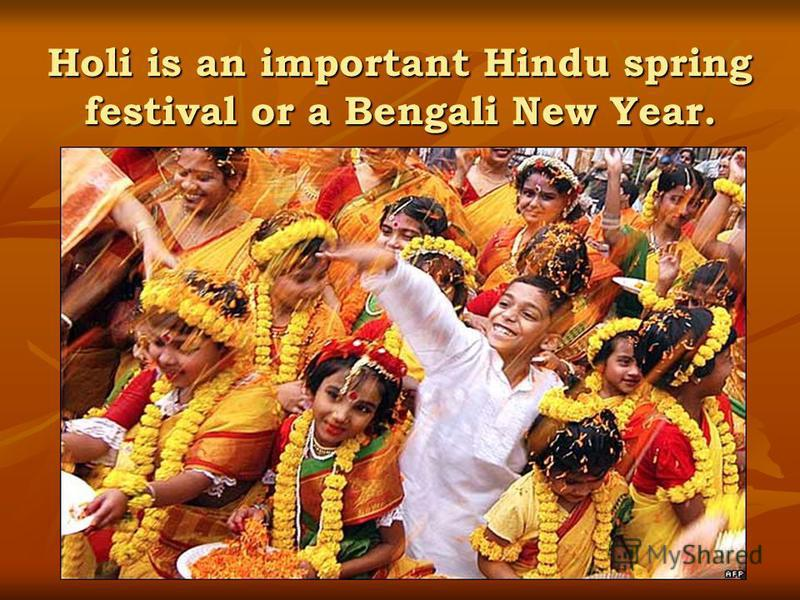 Holi is an important Hindu spring festival or a Bengali New Year.