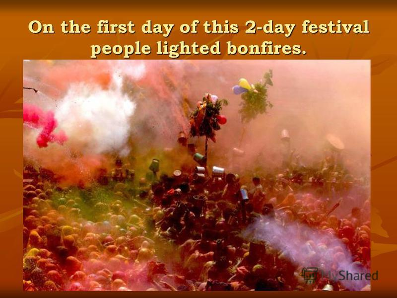 On the first day of this 2-day festival people lighted bonfires.