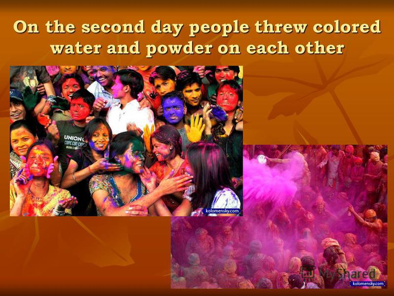 On the second day people threw colored water and powder on each other