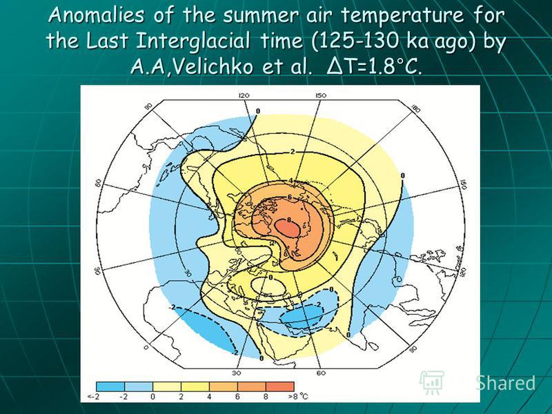 Anomalies of the summer air temperature for the Last Interglacial time (125-130 ka ago) by A.A,Velichko et al. T=1.8°C.
