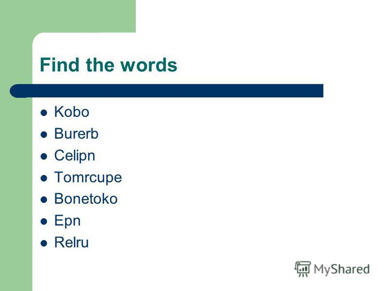 Find the words Kobo Burerb Celipn Tomrcupe Bonetoko Epn Relru