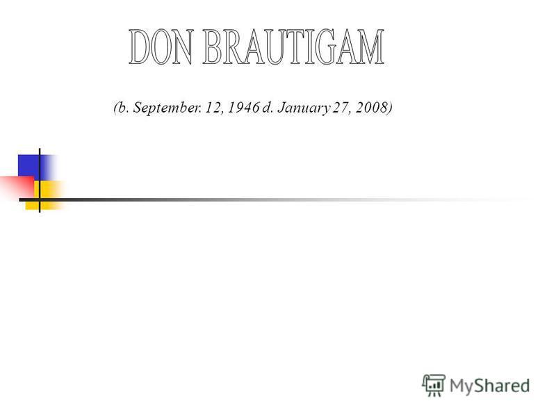 (b. September. 12, 1946 d. January 27, 2008)