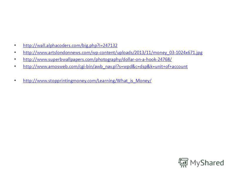http://wall.alphacoders.com/big.php?i=247132 http://www.artslondonnews.com/wp-content/uploads/2013/11/money_03-1024x671.jpg http://www.superbwallpapers.com/photography/dollar-on-a-hook-24768/ http://www.amosweb.com/cgi-bin/awb_nav.pl?s=wpd&c=dsp&k=un