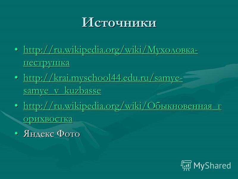 Источники http://ru.wikipedia.org/wiki/Мухоловка- пеструшкаhttp://ru.wikipedia.org/wiki/Мухоловка- пеструшкаhttp://ru.wikipedia.org/wiki/Мухоловка- пеструшкаhttp://ru.wikipedia.org/wiki/Мухоловка- пеструшка http://krai.myschool44.edu.ru/samye- samye_