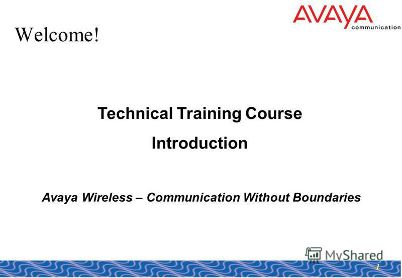 1 Welcome! Technical Training Course Introduction Avaya Wireless – Communication Without Boundaries