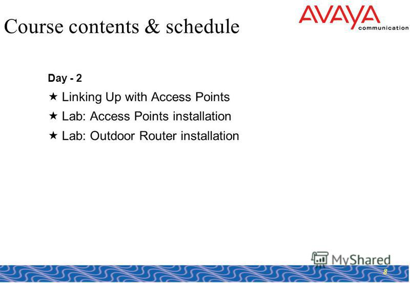 8 Course contents & schedule Day - 2 Linking Up with Access Points Lab: Access Points installation Lab: Outdoor Router installation