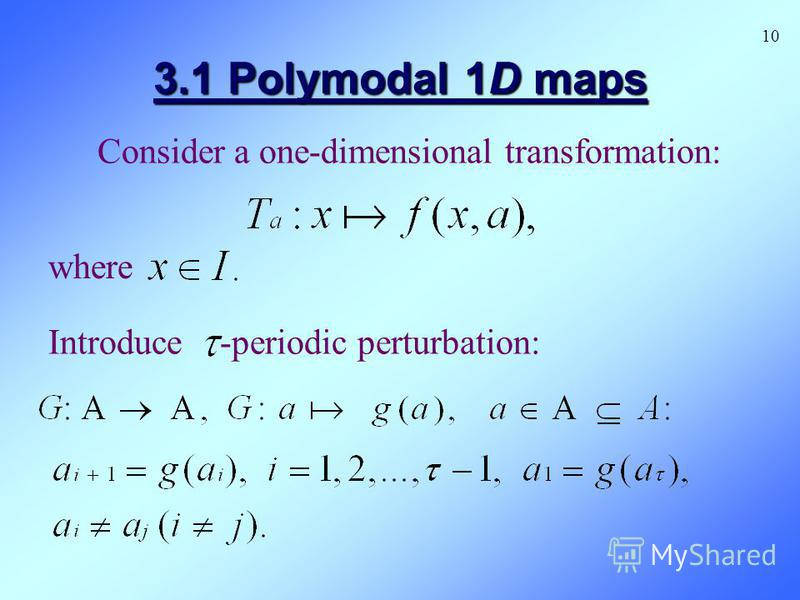 3.1 Polymodal 1D maps 10 where Consider a one-dimensional transformation: Introduce -periodic perturbation: