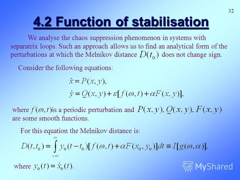 4.2 Function of stabilisation Consider the following equations: where is a periodic perturbation and are some smooth functions. We analyse the chaos suppression phenomenon in systems with separatrix loops. Such an approach allows us to find an analyt