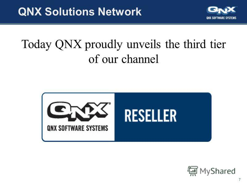 7 QNX Solutions Network Today QNX proudly unveils the third tier of our channel
