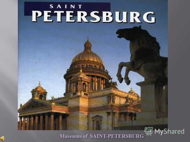 Museums of SAINT-PETERSBURG Museums of SAINT-PETERSBURG