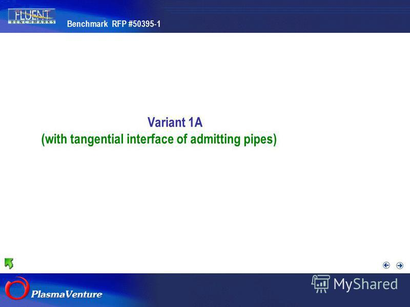 The purpose researches Variant 1A (with tangential interface of admitting pipes) Benchmark RFP #50395-1