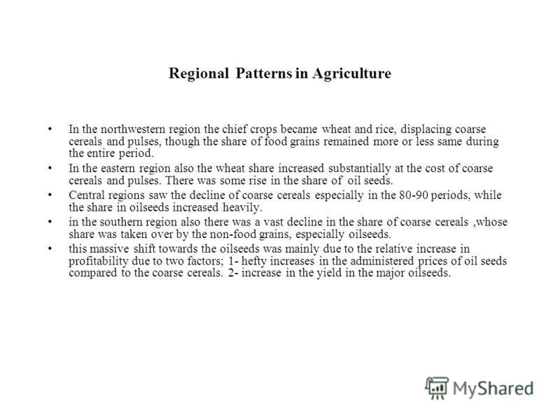 Regional Patterns in Agriculture In the northwestern region the chief crops became wheat and rice, displacing coarse cereals and pulses, though the share of food grains remained more or less same during the entire period. In the eastern region also t