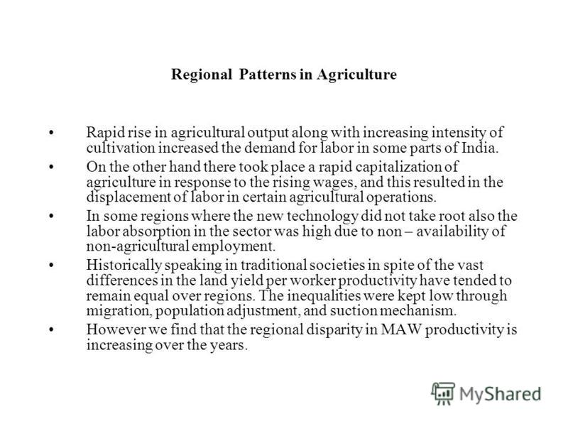 Rapid rise in agricultural output along with increasing intensity of cultivation increased the demand for labor in some parts of India. On the other hand there took place a rapid capitalization of agriculture in response to the rising wages, and this