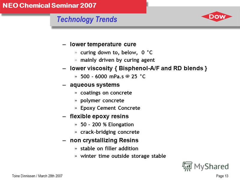 Toine Dinnissen / March 28th 2007Page 12 NEO Chemical Seminar 2007 Regulatory Trends ground water protection »secondary containment VOC reduction and regulation elimination of aromatic amines use of safer reactive diluents