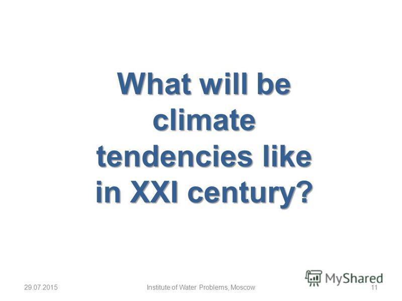 29.07.2015Institute of Water Problems, Moscow11 What will be climate tendencies like in XXI century?