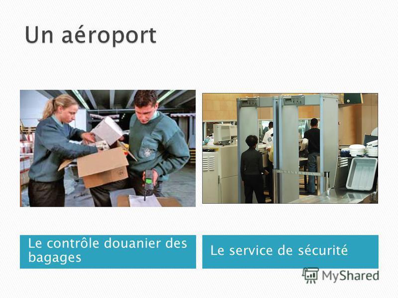 Le contrôle douanier des bagages Le service de sécurité