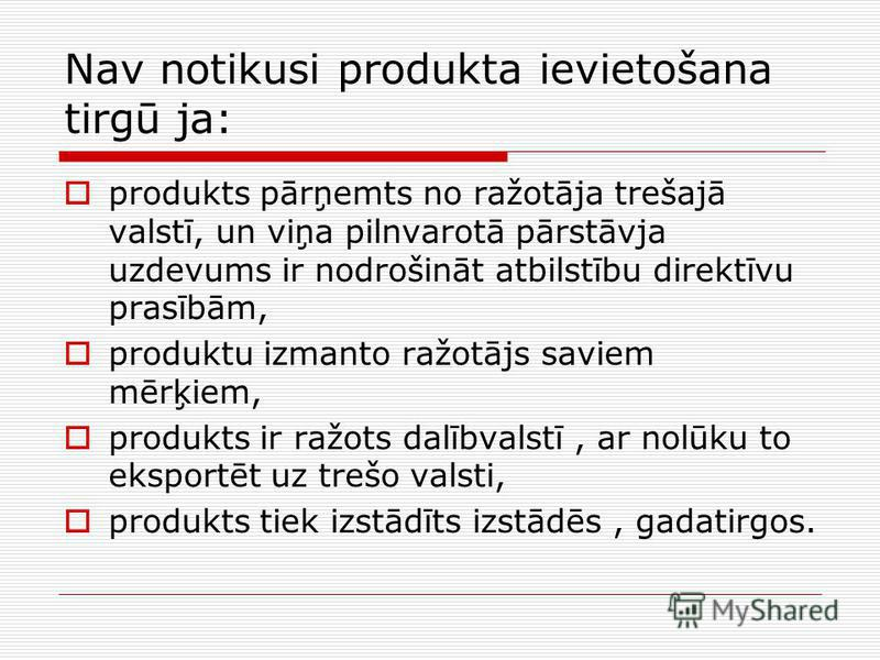 Nav notikusi produkta ievietošana tirgū ja: produkts pārņemts no ražotāja trešajā valstī, un viņa pilnvarotā pārstāvja uzdevums ir nodrošināt atbilstību direktīvu prasībām, produktu izmanto ražotājs saviem mērķiem, produkts ir ražots dalībvalstī, ar
