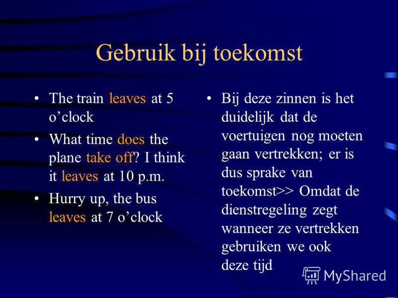 Gebruik bij wet (matigheid) The sun sets in the west and rises in the east If you drop lead in water, it sinks Cars need petrol to drive De hiernaast geschreven zinnen bevatten de gewoontes van zaken. Dit noemen we wetmatigheden; ook hier word de sim