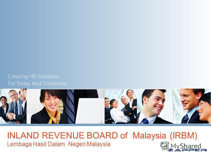 INLAND REVENUE BOARD of Malaysia (IRBM) Lembaga Hasil Dalam Negeri Malaysia