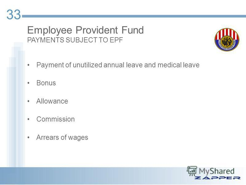 33 Payment of unutilized annual leave and medical leave Bonus Allowance Commission Arrears of wages Employee Provident Fund PAYMENTS SUBJECT TO EPF