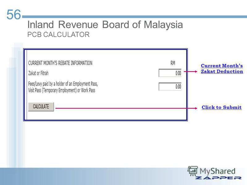 56 Inland Revenue Board of Malaysia PCB CALCULATOR Current Months Zakat Deduction Click to Submit
